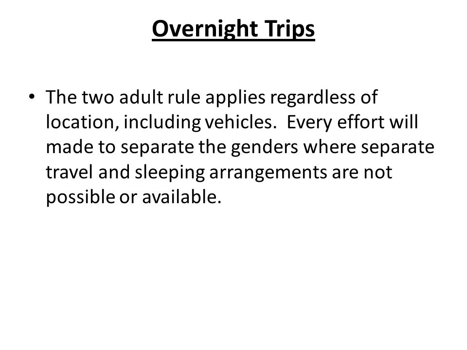 Overnight Trips The two adult rule applies regardless of location, including vehicles.