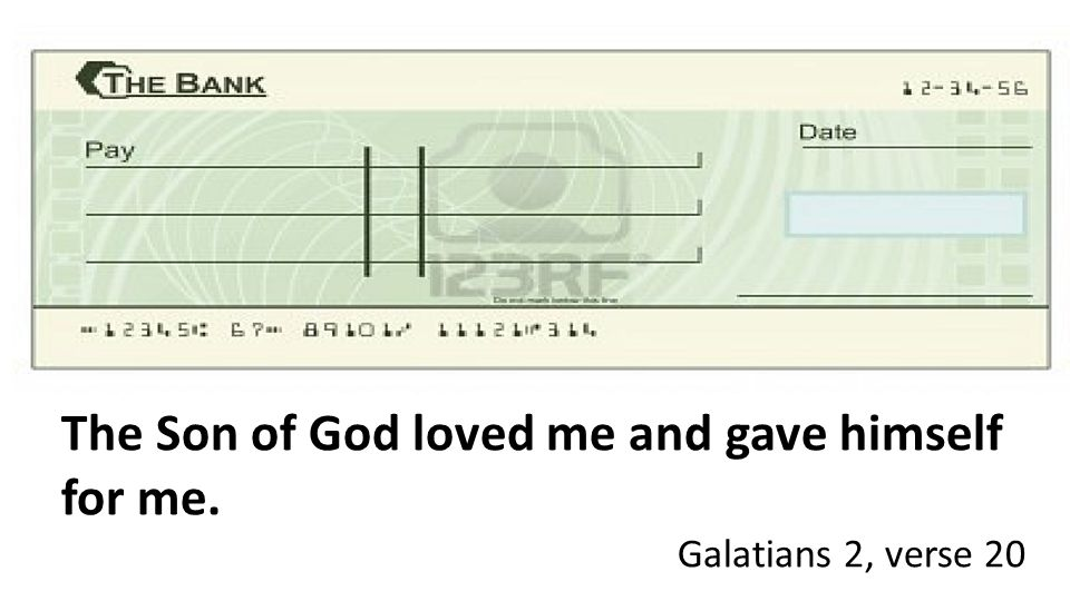 The Son of God loved me and gave himself for me. Galatians 2, verse 20