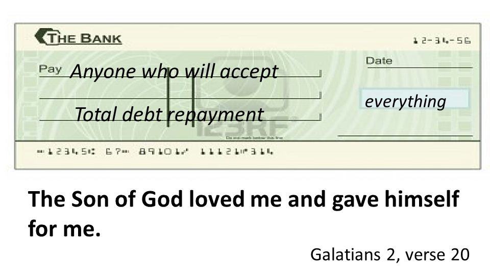 Anyone who will accept Total debt repayment everything The Son of God loved me and gave himself for me.