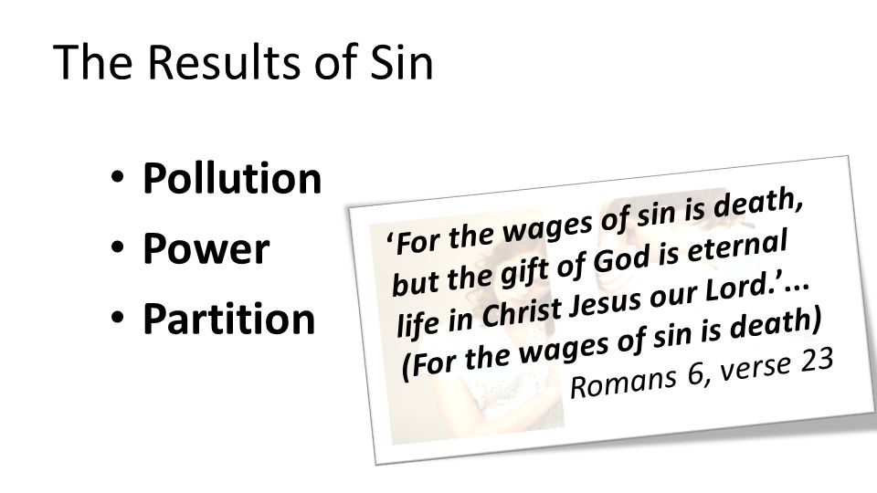 The Results of Sin Pollution Power Partition 'For the wages of sin is death, but the gift of God is eternal life in Christ Jesus our Lord.'...