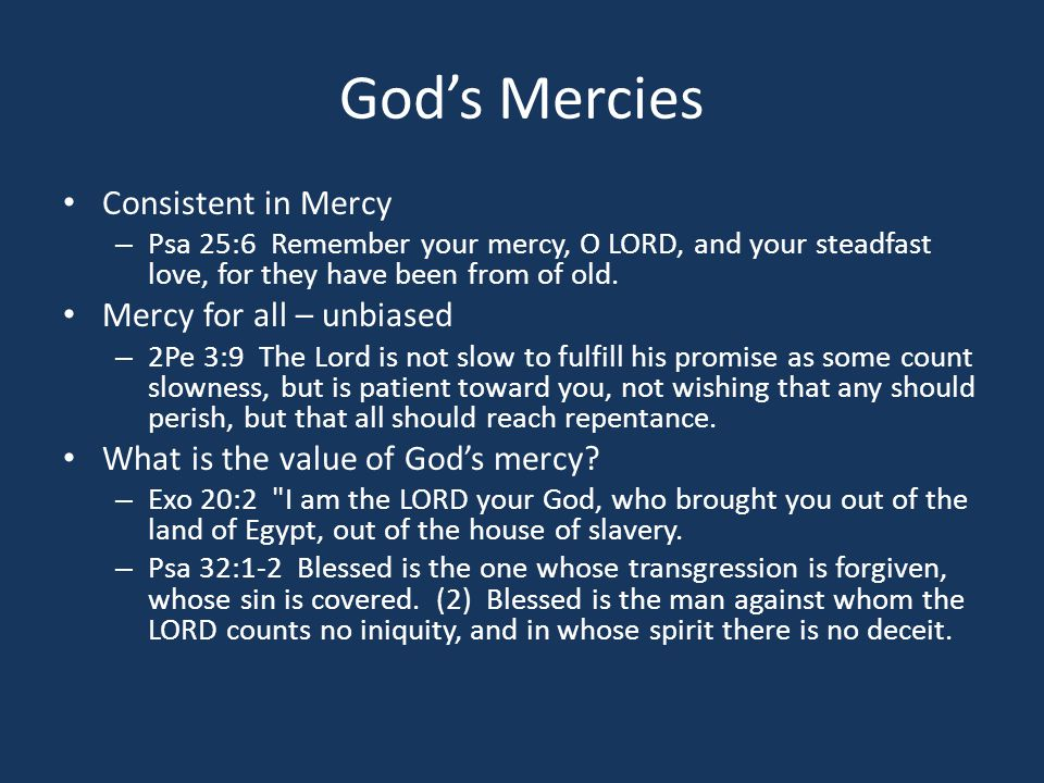 God's Mercies Consistent in Mercy – Psa 25:6 Remember your mercy, O LORD, and your steadfast love, for they have been from of old.