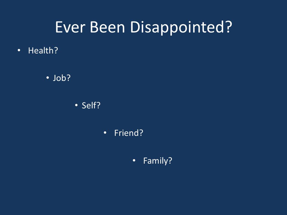 Ever Been Disappointed Health Job Self Friend Family