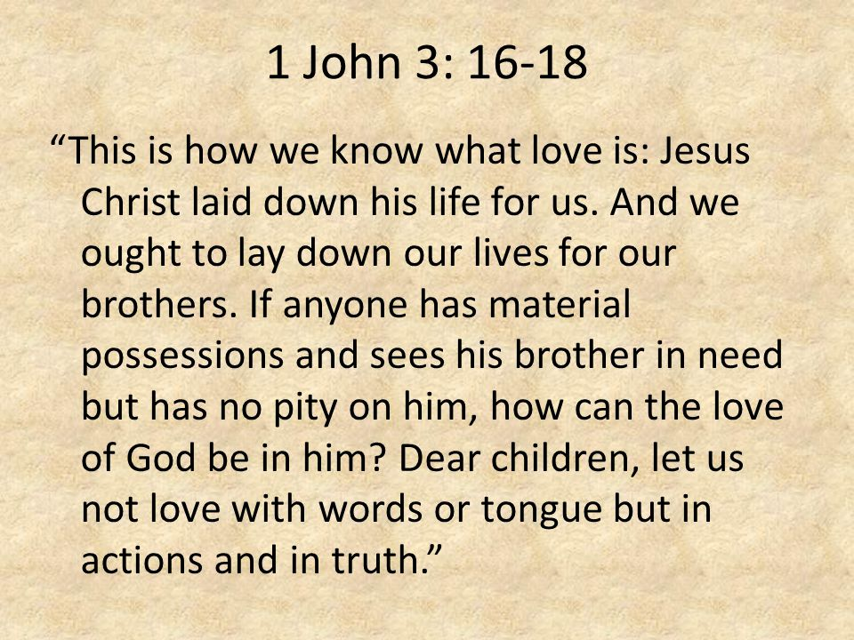 1 John 3: This is how we know what love is: Jesus Christ laid down his life for us.