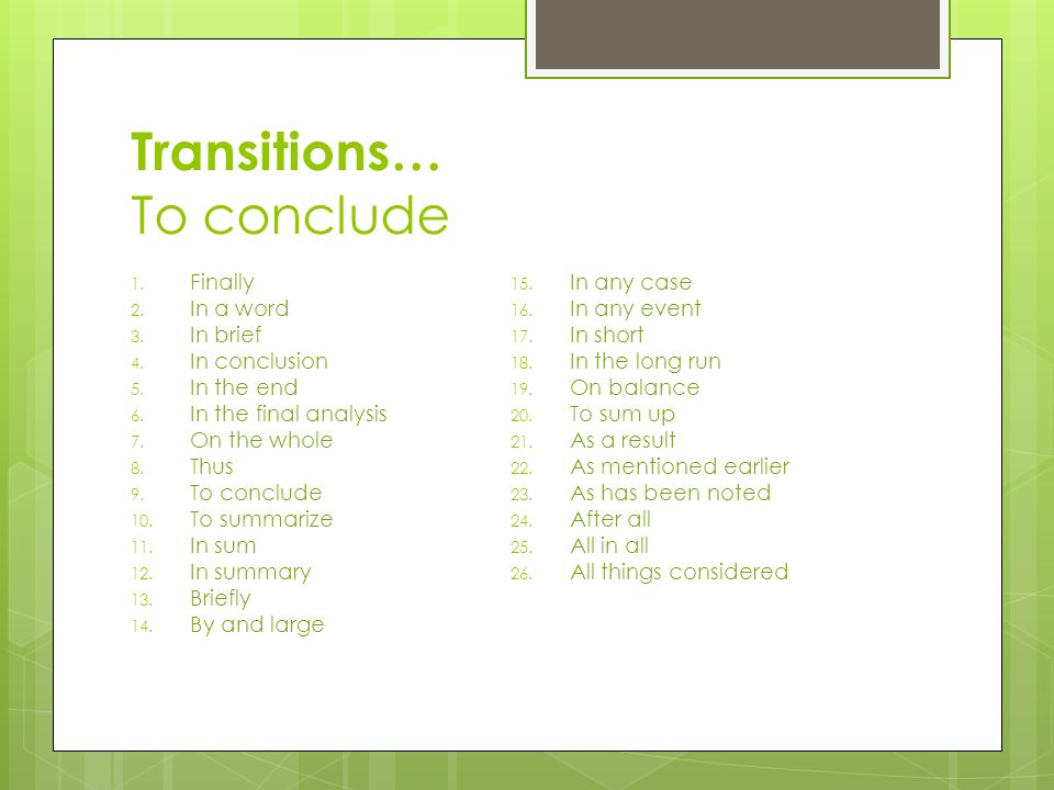Transitions… To conclude 1. Finally 2. In a word 3.