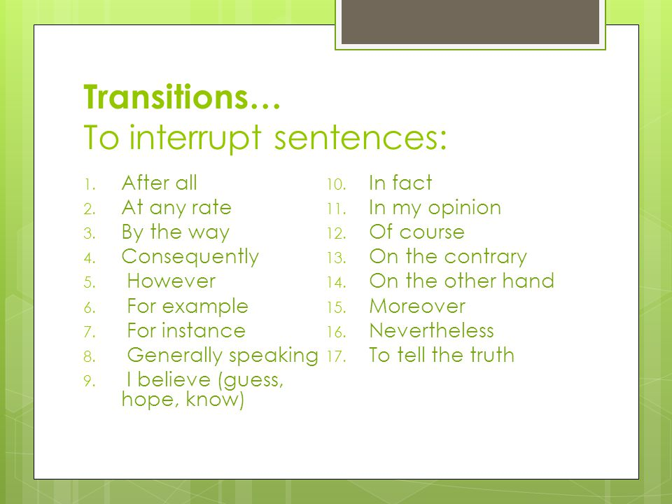 Transitions… To interrupt sentences: 1. After all 2.