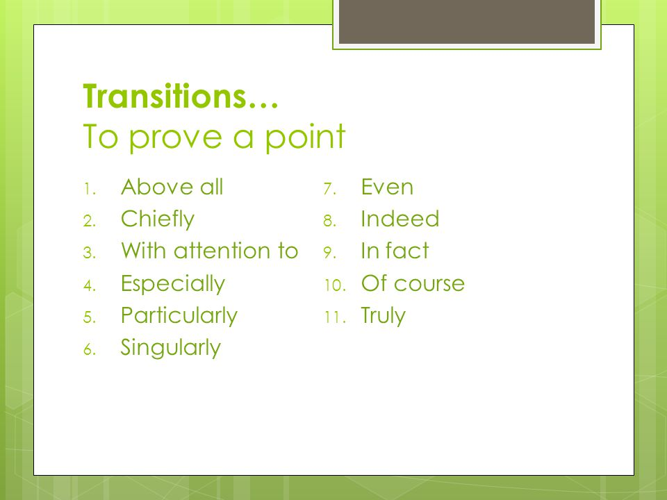 Transitions… To prove a point 1. Above all 2. Chiefly 3.