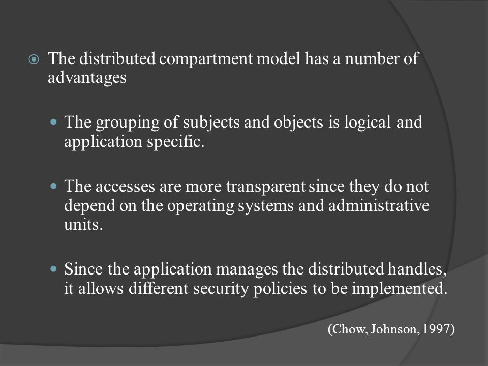 The distributed compartment model has a number of advantages The grouping of subjects and objects is logical and application specific.