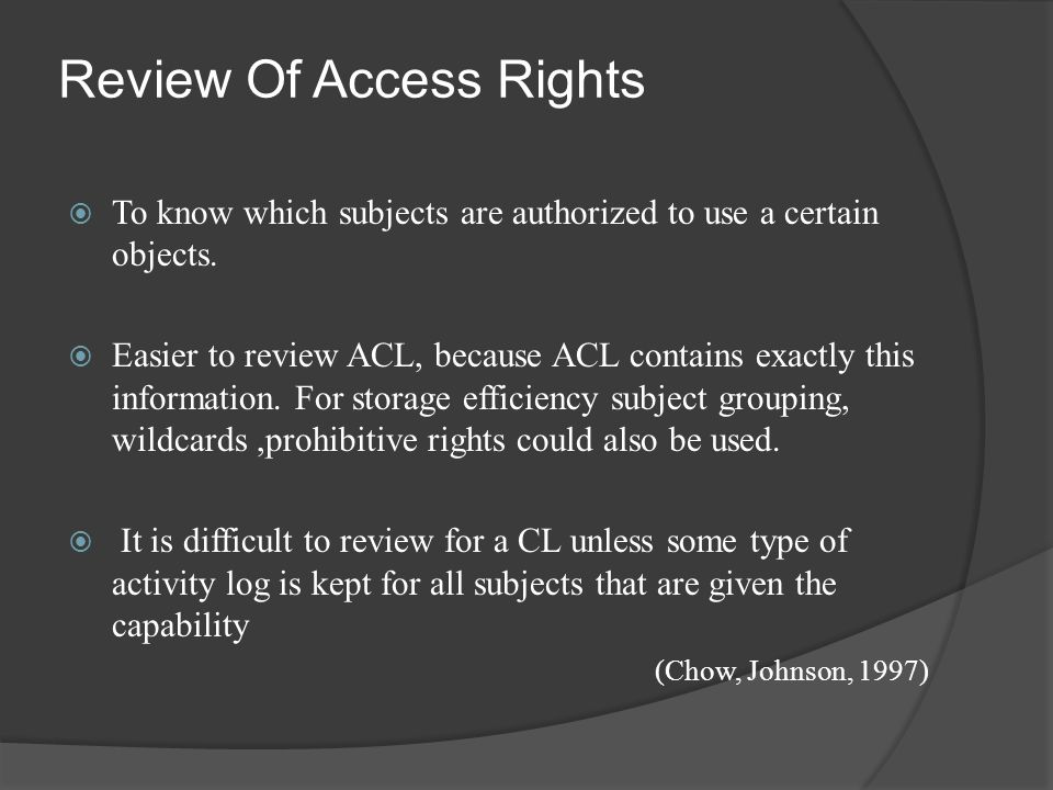 Review Of Access Rights  To know which subjects are authorized to use a certain objects.