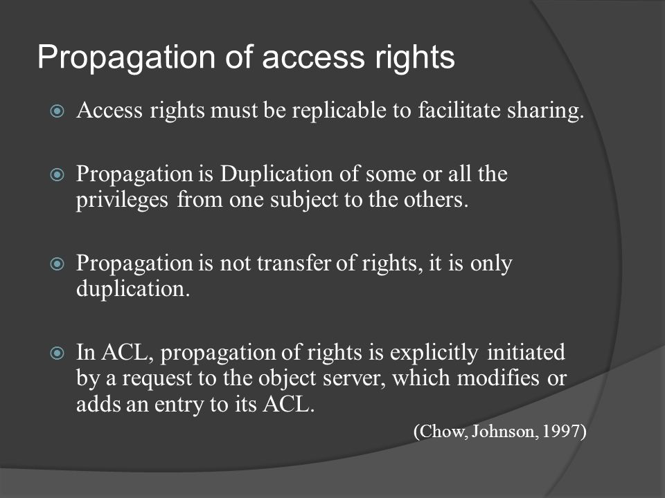 Propagation of access rights  Access rights must be replicable to facilitate sharing.