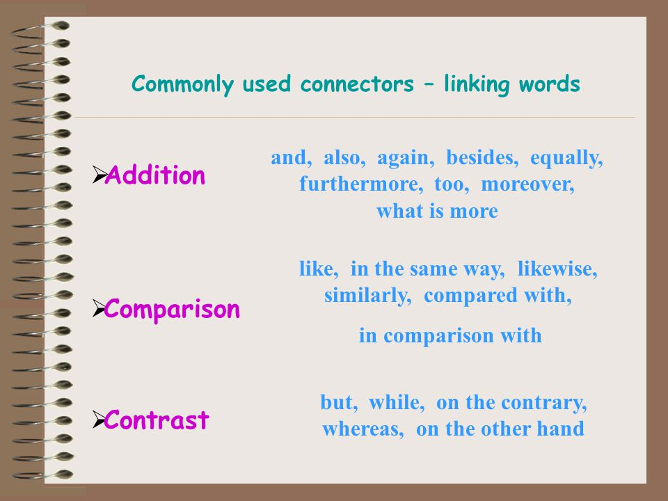 CONNECTORS Connectors link sentences or parts of sentences and have different meanings