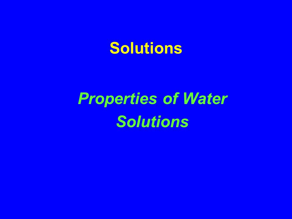 Solutions Properties of Water Solutions