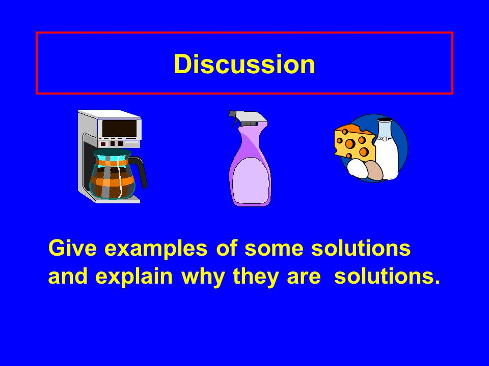 Discussion Give examples of some solutions and explain why they are solutions.