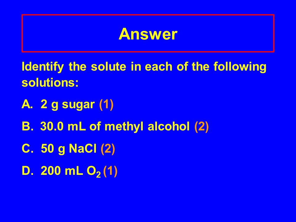 Answer Identify the solute in each of the following solutions: A.