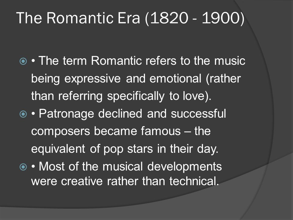 The Romantic Era ( )  The term Romantic refers to the music being expressive and emotional (rather than referring specifically to love).