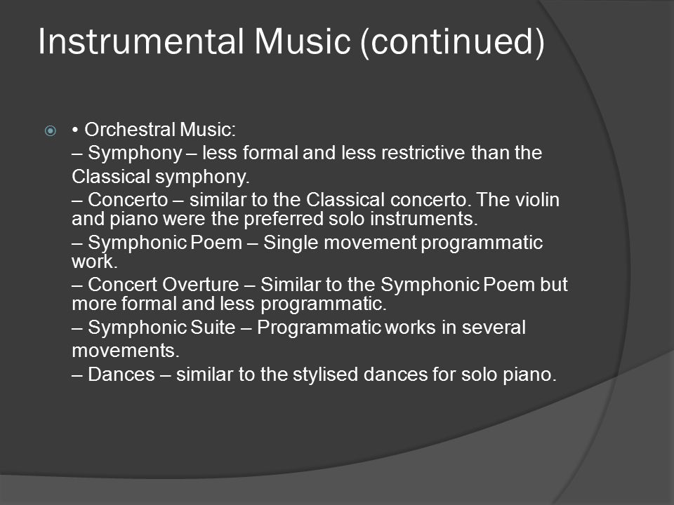 Instrumental Music (continued)  Orchestral Music: – Symphony – less formal and less restrictive than the Classical symphony.