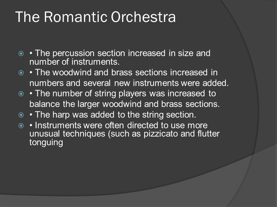 The Romantic Orchestra  The percussion section increased in size and number of instruments.