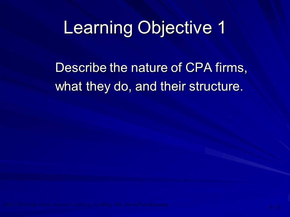 ©2010 Prentice Hall Business Publishing, Auditing 13/e, Arens/Elder/Beasley Learning Objective 1 Describe the nature of CPA firms, what they do, and their structure.