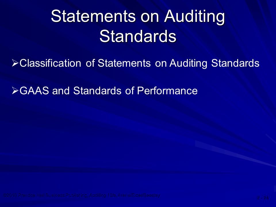 ©2010 Prentice Hall Business Publishing, Auditing 13/e, Arens/Elder/Beasley  GAAS and Standards of Performance Statements on Auditing Standards  Classification of Statements on Auditing Standards