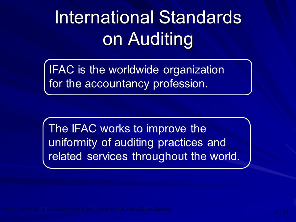 ©2010 Prentice Hall Business Publishing, Auditing 13/e, Arens/Elder/Beasley International Standards on Auditing IFAC is the worldwide organization for the accountancy profession.