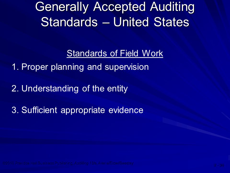 ©2010 Prentice Hall Business Publishing, Auditing 13/e, Arens/Elder/Beasley Generally Accepted Auditing Standards – United States Standards of Field Work 1.