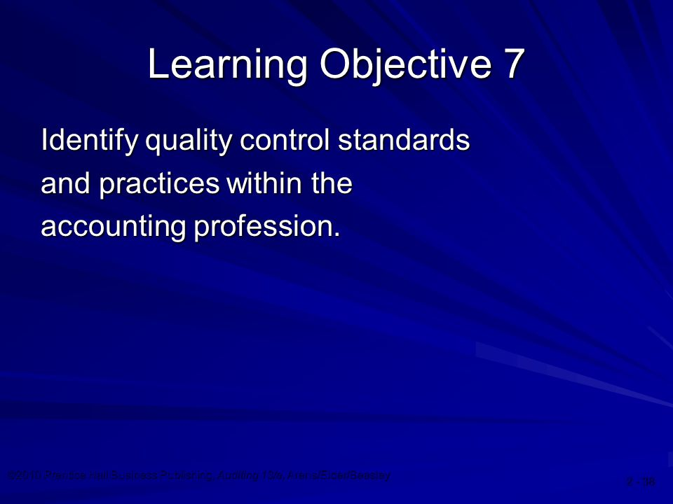 ©2010 Prentice Hall Business Publishing, Auditing 13/e, Arens/Elder/Beasley Learning Objective 7 Identify quality control standards and practices within the accounting profession.