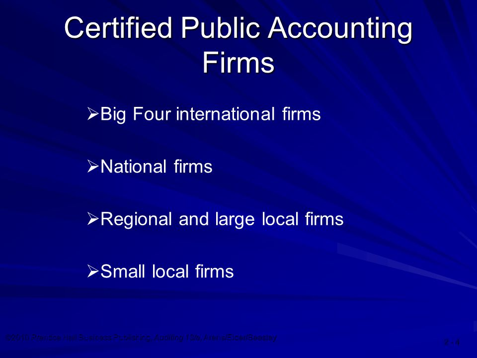 ©2010 Prentice Hall Business Publishing, Auditing 13/e, Arens/Elder/Beasley Certified Public Accounting Firms  Big Four international firms  National firms  Regional and large local firms  Small local firms