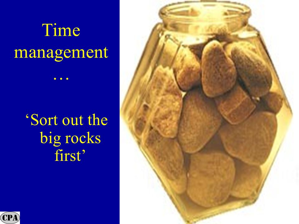 26 Time management … 'Sort out the big rocks first'