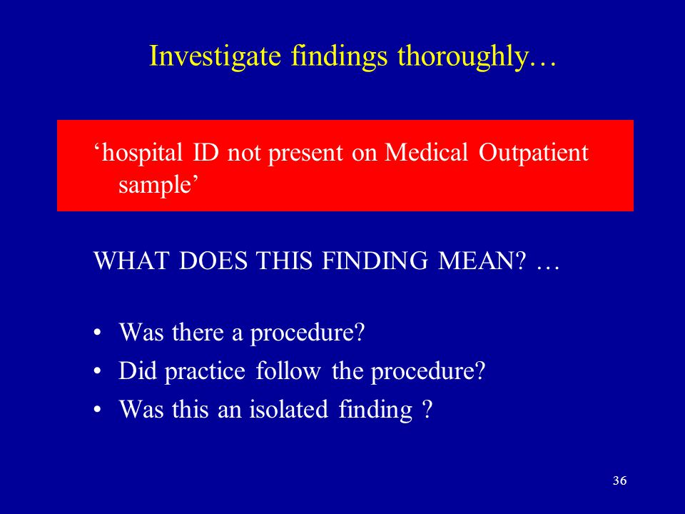 36 Investigate findings thoroughly… 'hospital ID not present on Medical Outpatient sample' WHAT DOES THIS FINDING MEAN.