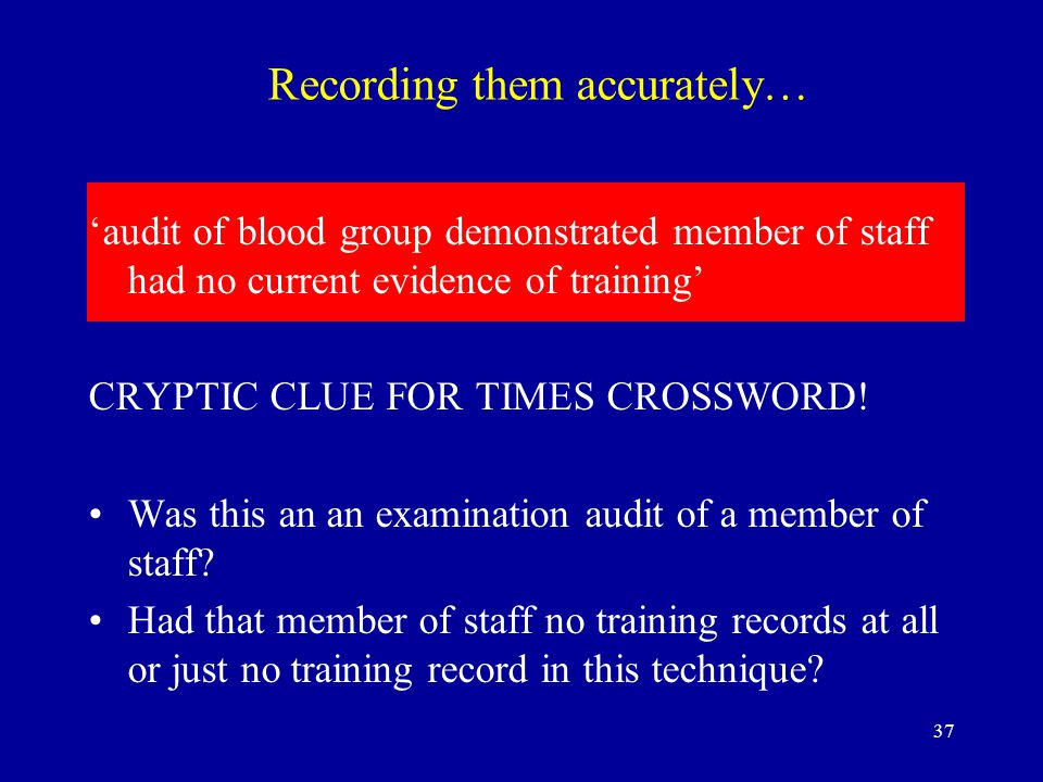 37 'audit of blood group demonstrated member of staff had no current evidence of training' CRYPTIC CLUE FOR TIMES CROSSWORD.