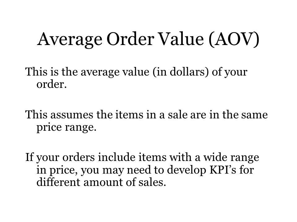 Average Order Value (AOV) This is the average value (in dollars) of your order.