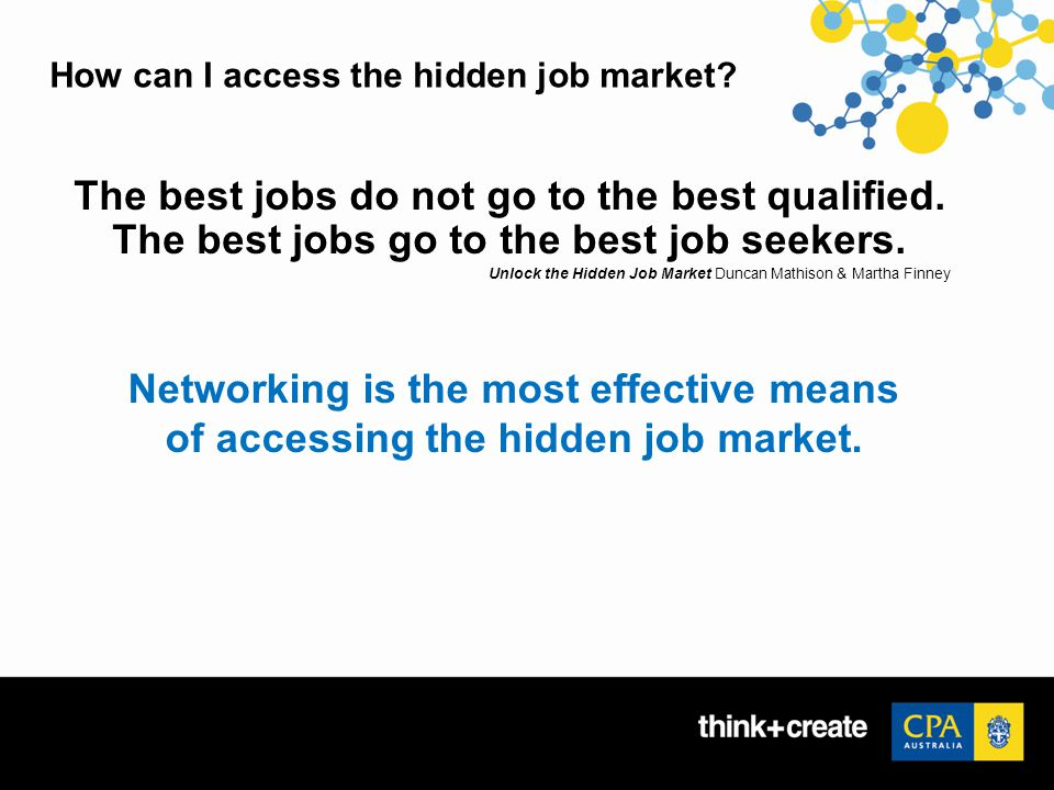 How can I access the hidden job market. The best jobs do not go to the best qualified.