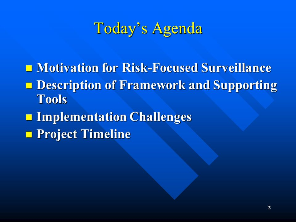 2 Today's Agenda Motivation for Risk-Focused Surveillance Motivation for Risk-Focused Surveillance Description of Framework and Supporting Tools Description of Framework and Supporting Tools Implementation Challenges Implementation Challenges Project Timeline Project Timeline