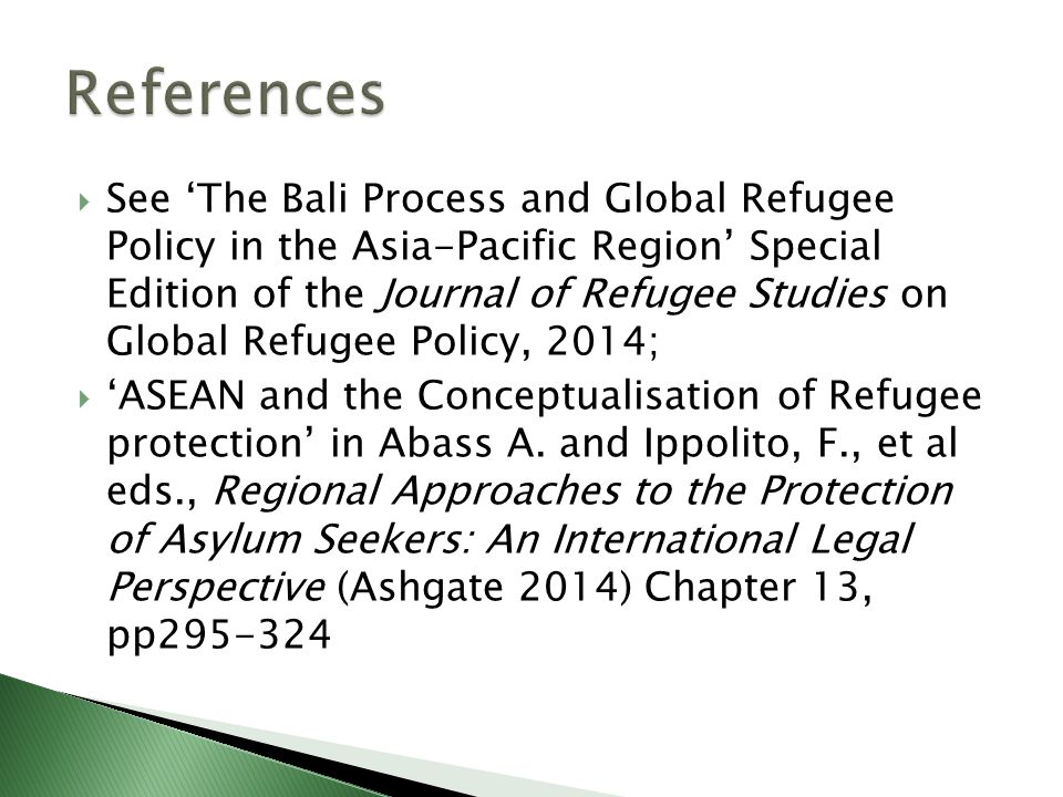  See 'The Bali Process and Global Refugee Policy in the Asia-Pacific Region' Special Edition of the Journal of Refugee Studies on Global Refugee Policy, 2014;  'ASEAN and the Conceptualisation of Refugee protection' in Abass A.
