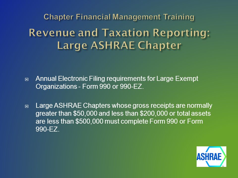  Annual Electronic Filing requirements for Large Exempt Organizations - Form 990 or 990-EZ.