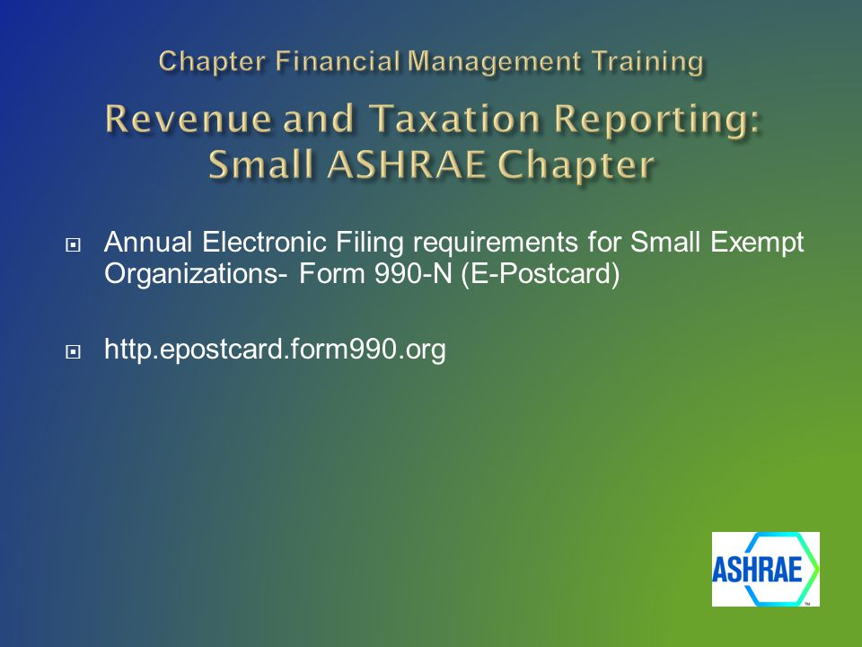  Annual Electronic Filing requirements for Small Exempt Organizations- Form 990-N (E-Postcard)  http.epostcard.form990.org