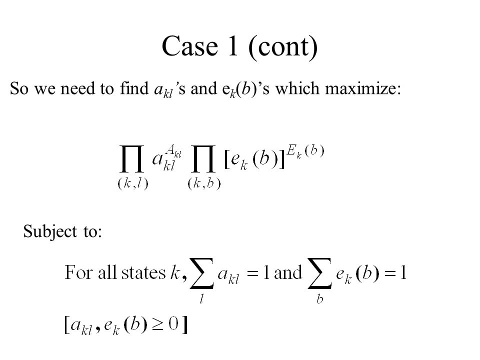 Case 1 (cont) So we need to find a kl 's and e k (b)'s which maximize: Subject to: