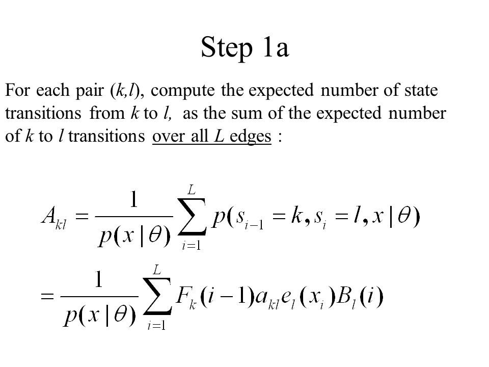 Step 1a For each pair (k,l), compute the expected number of state transitions from k to l, as the sum of the expected number of k to l transitions over all L edges :
