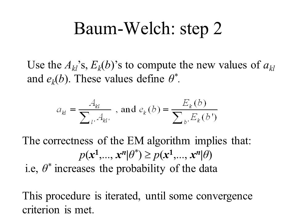 Baum-Welch: step 2 Use the A kl 's, E k (b)'s to compute the new values of a kl and e k (b).