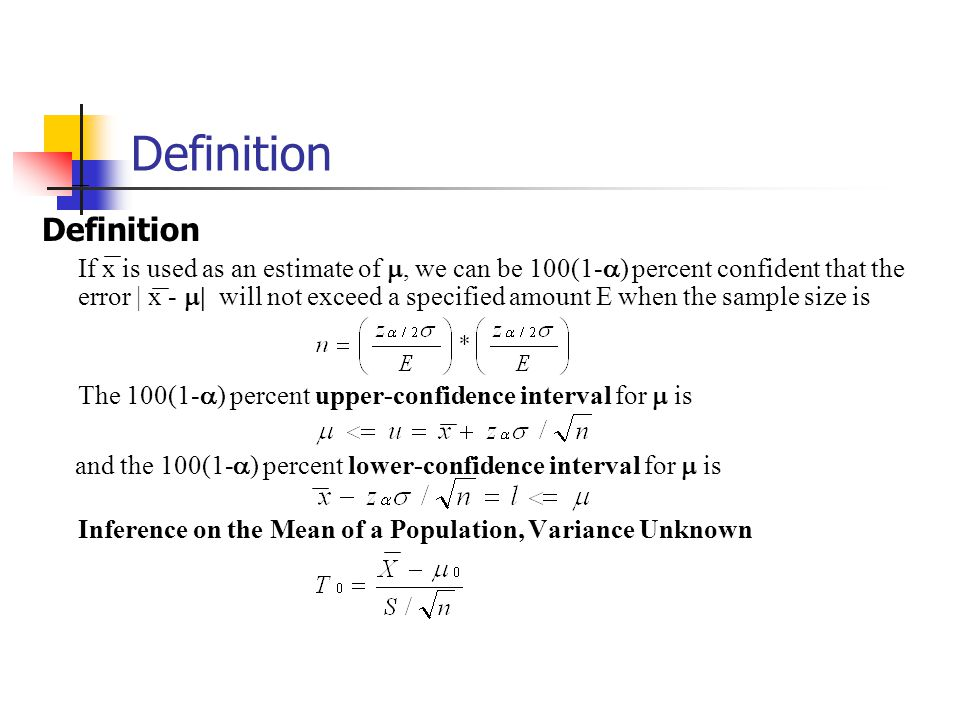 Definition If x is used as an estimate of , we can be 100(1-  ) percent confident that the error | x -  | will not exceed a specified amount E when the sample size is The 100(1-  ) percent upper-confidence interval for  is and the 100(1-  ) percent lower-confidence interval for  is Inference on the Mean of a Population, Variance Unknown