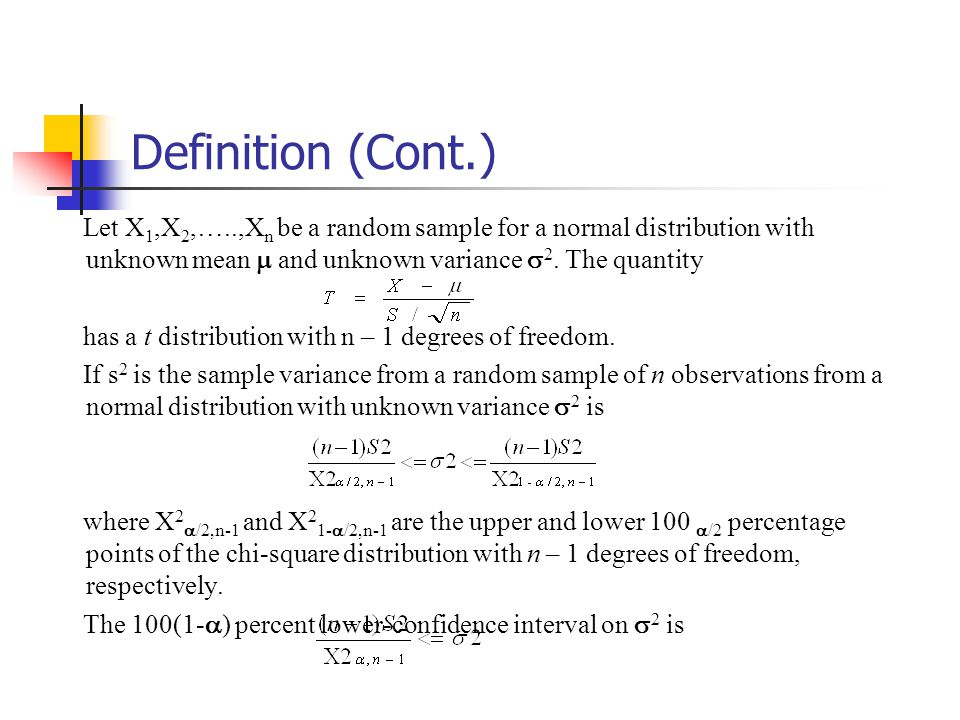 Definition (Cont.) Let X 1,X 2,…..,X n be a random sample for a normal distribution with unknown mean  and unknown variance  2.