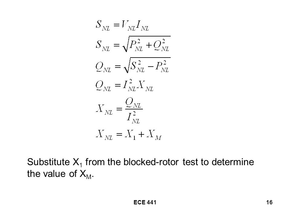 ECE Substitute X 1 from the blocked-rotor test to determine the value of X M.