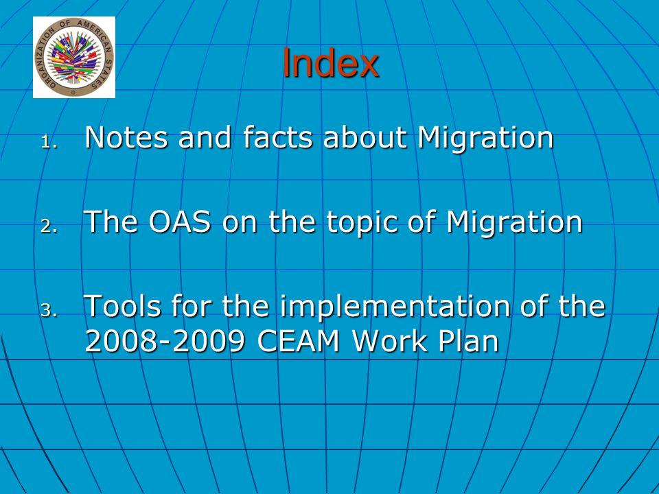 Index 1. Notes and facts about Migration 2. The OAS on the topic of Migration 3.