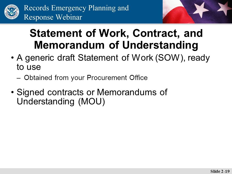 Essential Records Webinar Statement of Work, Contract, and Memorandum of Understanding A generic draft Statement of Work (SOW), ready to use –Obtained from your Procurement Office Signed contracts or Memorandums of Understanding (MOU) Slide 2-19
