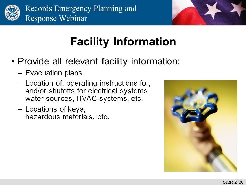 Essential Records Webinar Facility Information Provide all relevant facility information: –Evacuation plans –Location of, operating instructions for, and/or shutoffs for electrical systems, water sources, HVAC systems, etc.