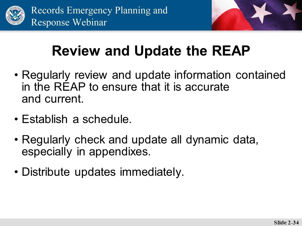 Essential Records Webinar Review and Update the REAP Regularly review and update information contained in the REAP to ensure that it is accurate and current.