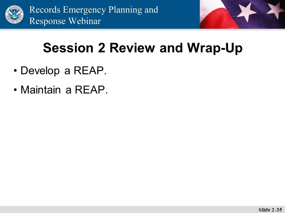 Essential Records Webinar Session 2 Review and Wrap-Up Develop a REAP. Maintain a REAP. Slide 2-35
