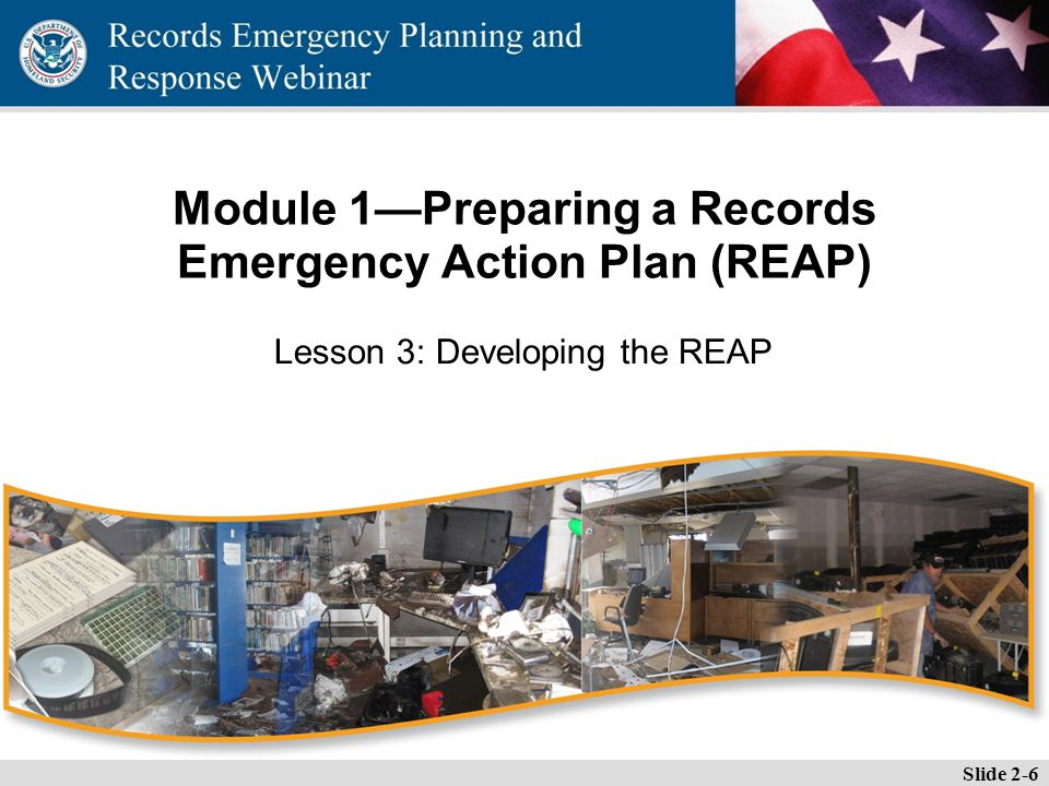 Essential Records Webinar Slide 2-6 Lesson 3: Developing the REAP Module 1—Preparing a Records Emergency Action Plan (REAP)