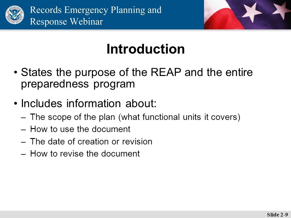 Essential Records Webinar Introduction States the purpose of the REAP and the entire preparedness program Includes information about: –The scope of the plan (what functional units it covers) –How to use the document –The date of creation or revision –How to revise the document Slide 2-9