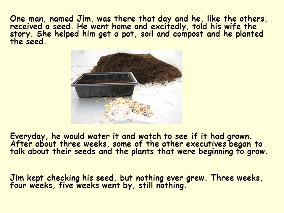One man, named Jim, was there that day and he, like the others, received a seed.