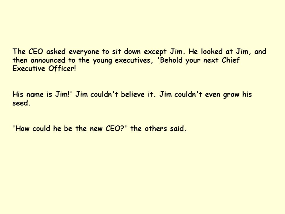 The CEO asked everyone to sit down except Jim.